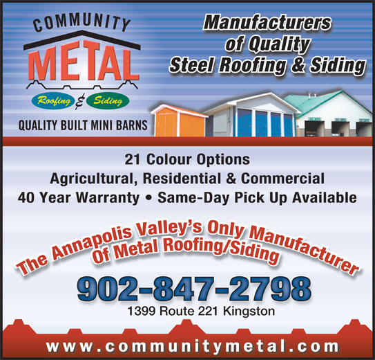 Community Metal (902-847-2798) - Display Ad - Manufacturers of Quality Steel Roofing & SidingS Roofing Siding Siding 21 Colour Options21Cl Otioourpons Agricultural, Residential & Commercial 40 Year Warranty   Same-Day Pick Up Available 902-847-2798 1399 Route 221 Kingston1399 R te 221 Kin toougsn www.communitymetal.com Manufacturers of Quality Steel Roofing & SidingS Roofing Siding Siding 21 Colour Options21Cl Otioourpons Agricultural, Residential & Commercial 40 Year Warranty   Same-Day Pick Up Available 902-847-2798 1399 Route 221 Kingston1399 R te 221 Kin toougsn www.communitymetal.com