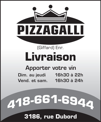Pizzagalli (418-661-6944) - Annonce illustrée======= - (Giffard) Enr. Livraison Apporter votre vin Dim. au jeudi 16h30 à 22h Vend. et sam. 16h30 à 24h 3186, rue Dubord