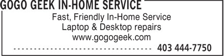 GoGo Geek In-Home Service (403-444-7750) - Display Ad - www.gogogeek.com Fast, Friendly In-Home Service Laptop & Desktop repairs