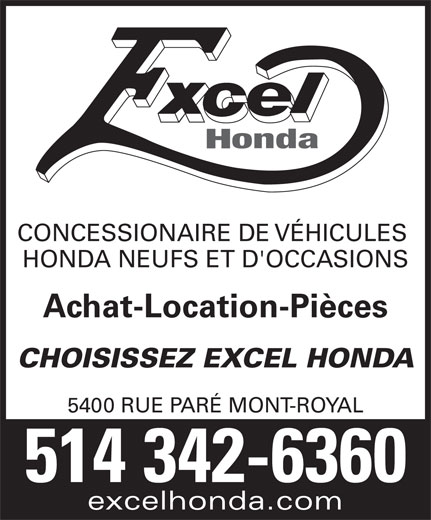 Excel Honda (514-342-6360) - Annonce illustrée======= - CONCESSIONAIRE DE VÉHICULES HONDA NEUFS ET D'OCCASIONS Achat-Location-Pièces CHOISISSEZ EXCEL HONDA 5400 RUE PARÉ MONT-ROYAL 514 342-6360 excelhonda.com