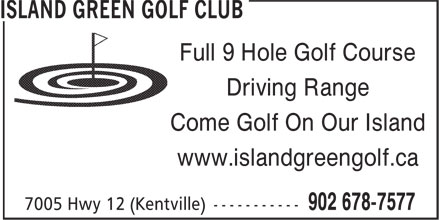 Island Green Golf Club (902-678-7577) - Display Ad - Full 9 Hole Golf Course Driving Range Come Golf On Our Island www.islandgreengolf.ca Full 9 Hole Golf Course Driving Range Come Golf On Our Island www.islandgreengolf.ca