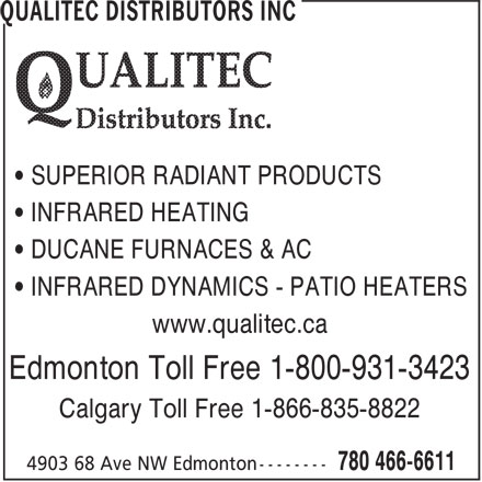 Qualitec Distributors Inc (780-466-6611) - Display Ad - www.qualitec.ca Edmonton Toll Free 1-800-931-3423 Calgary Toll Free 1-866-835-8822 • SUPERIOR RADIANT PRODUCTS • INFRARED HEATING • DUCANE FURNACES & AC • INFRARED DYNAMICS - PATIO HEATERS