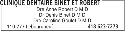 Clinique Dentaire Binet et Robert Inc (418-623-7273) - Display Ad - Dre Anne Robert D M D Dr Denis Binet D M D Dre Caroline Goulet D M D