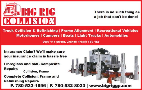 Big Rig Collision (Grande Prairie) Ltd (780-532-1996) - Display Ad - 9607 111 Street, Grande Prairie T8V 4E5 Collision, Frame P. 780-532-1996 F. 780-532-8033 www.bigriggp.com 9607 111 Street, Grande Prairie T8V 4E5 Collision, Frame P. 780-532-1996 F. 780-532-8033 www.bigriggp.com