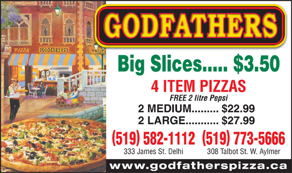 Godfathers Pizza (519-773-5666) - Annonce illustrée======= - 519 582-1112519 773-5666 333 James St. Delhi 308 Talbot St. W. Aylmer www.godfatherspizza.ca Big Slices..... $3.50 4 ITEM PIZZAS FREE 2 litre Pepsi 2 MEDIUM......... $22.99 2 LARGE........... $27.99