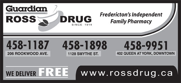 Ross Drug Co Limited (506-458-9951) - Display Ad - Guardian Fredericton s Independent Family Pharmacy 458-1187 458-1898 458-9951 WE DELIVER FREE