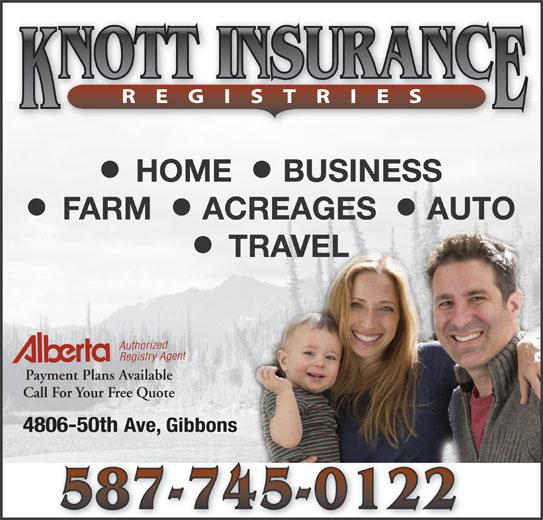 Knott Insurance & Registries (780-923-2393) - Annonce illustrée======= - TRAVEL Payment Plans Available Call For Your Free Quote 4806-50th Ave, Gibbons HOME   BUSINESS FARM   ACREAGES   AUTO