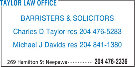 Taylor Charles D (204-476-2336) - Display Ad - BARRISTERS & SOLICITORS Charles D Taylor res 204 476-5283 Michael J Davids res 204 841-1380 BARRISTERS & SOLICITORS Charles D Taylor res 204 476-5283 Michael J Davids res 204 841-1380