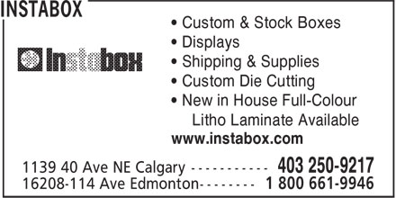 Instabox (403-250-9217) - Display Ad - • Custom Die Cutting • New in House Full-Colour • Custom & Stock Boxes • Displays Litho Laminate Available www.instabox.com • Shipping & Supplies