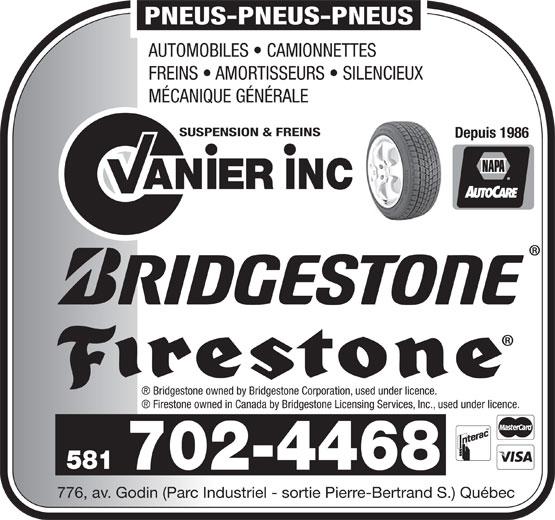 Garage Vanier Suspension et Freins Inc (418-683-3651) - Annonce illustrée======= - 776, av. Godin (Parc Industriel - sortie Pierre-Bertrand S.) Québec PNEUS-PNEUS-PNEUS AUTOMOBILES   CAMIONNETTES FREINS   AMORTISSEURS   SILENCIEUX MÉCANIQUE GÉNÉRALE SUSPENSION & FREINS Depuis 1986 AN INCIER Bridgestone owned by Bridgestone Corporation, used under licence. Firestone owned in Canada by Bridgestone Licensing Services, Inc., used under licence. 581 702-4468