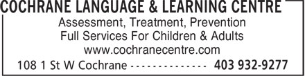 Cochrane Language & Learning Centre (403-932-9277) - Display Ad - Assessment, Treatment, Prevention Full Services For Children & Adults www.cochranecentre.com