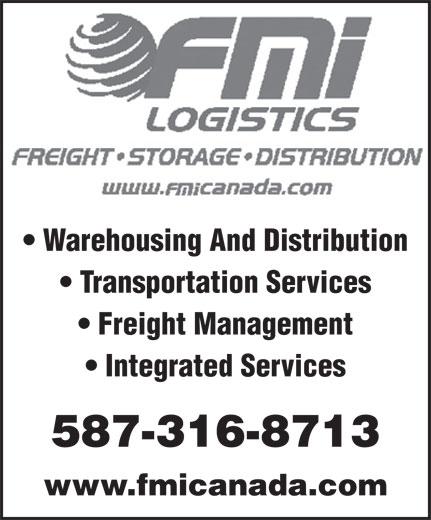 FMi Logistics (403-723-6660) - Display Ad - Warehousing And Distribution Transportation Services Freight Management Integrated Services 587-316-8713 www.fmicanada.com Warehousing And Distribution Transportation Services Freight Management Integrated Services 587-316-8713 www.fmicanada.com