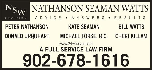 Nathanson Seaman Watts (902-678-1616) - Display Ad - PETER NATHANSON BILL WATTSKATE SEAMAN DONALD URQUHART CHERI KILLAMMICHAEL FORSE, Q.C. www.24webster.com A FULL SERVICE LAW FIRM 902-678-1616