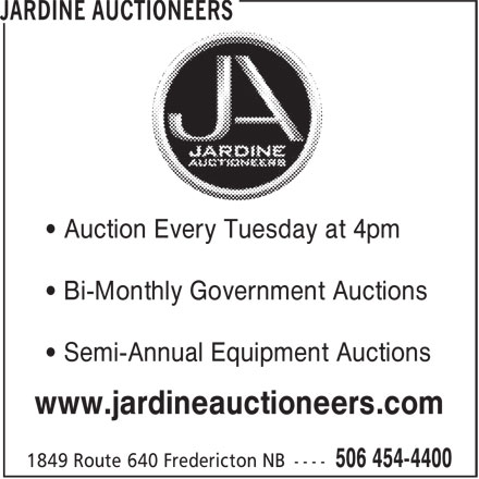 Jardine Auctioneers (506-454-4400) - Display Ad - • Auction Every Tuesday at 4pm • Bi-Monthly Government Auctions • Semi-Annual Equipment Auctions www.jardineauctioneers.com • Auction Every Tuesday at 4pm • Bi-Monthly Government Auctions • Semi-Annual Equipment Auctions www.jardineauctioneers.com