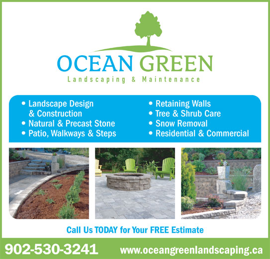 Ocean Green Landscaping & Maintenance (902-530-3241) - Annonce illustrée======= - Landscaping & Maintenance Landscape Design Retaining Walls & Construction Tree & Shrub Care Natural & Precast Stone Snow Removal Patio, Walkways & Steps Residential & Commercial Call Us TODAY for Your FREE Estimate www.oceangreenlandscaping.ca 902-530-3241
