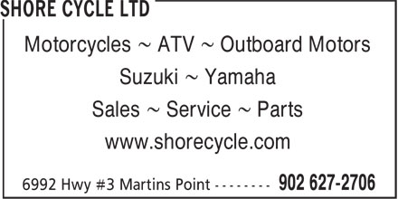 Shore Cycle (902-627-2706) - Display Ad - Motorcycles ~ ATV ~ Outboard Motors Suzuki ~ Yamaha Sales ~ Service ~ Parts www.shorecycle.com Motorcycles ~ ATV ~ Outboard Motors Suzuki ~ Yamaha Sales ~ Service ~ Parts www.shorecycle.com