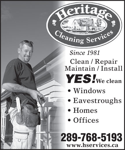 Heritage Household (905-648-1510) - Annonce illustrée======= - Since 1981 Clean / Repair Maintain / Install We clean YES! Windows Eavestroughs Homes Offices 289-768-5193 www.hservices.ca Since 1981 Clean / Repair Maintain / Install We clean YES! Windows Eavestroughs Homes Offices 289-768-5193 www.hservices.ca