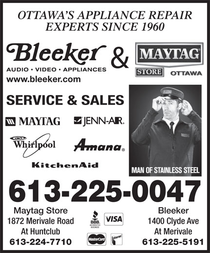Bleeker Stereo & TV Ltd (613-225-5191) - Display Ad - OTTAWA S APPLIANCE REPAIR EXPERTS SINCE 1960 & www.bleeker.com SERVICE & SALES 613-225-0047 Maytag Store Bleeker 1872 Merivale Road 1400 Clyde Ave At Huntclub At Merivale 613-224-7710 613-225-5191