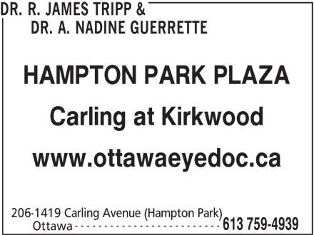 Hampton Park Optometry (613-759-4939) - Display Ad - DR. R. JAMES TRIPP & DR. A. NADINE GUERRETTE HAMPTON PARK PLAZA Carling at Kirkwood www.ottawaeyedoc.ca 206-1419 Carling Avenue (Hampton Park) ------------------------- 613 759-4939 Ottawa