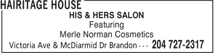 Hairitage House (204-727-2317) - Display Ad - HIS & HERS SALON Featuring Merle Norman Cosmetics HIS & HERS SALON Featuring Merle Norman Cosmetics