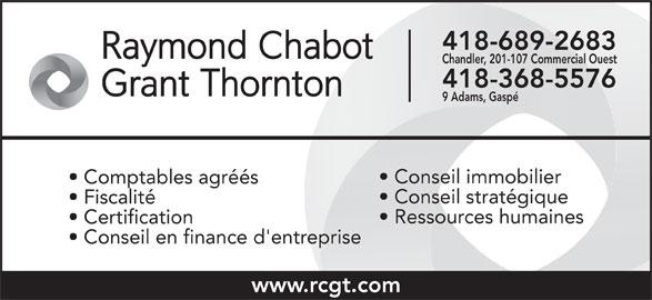 Raymond Chabot Grant Thornton (418-368-5576) - Display Ad - 418-689-2683 Chandler, 201-107 Commercial Ouest 418-368-5576 9 Adams, Gaspé Conseil immobilier Comptables agréés Conseil stratégique Fiscalité Ressources humaines Certification Conseil en finance d'entreprise www.rcgt.com