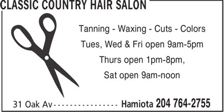 Classic Country Hair Salon (204-764-2755) - Display Ad - Tanning - Waxing - Cuts - Colors Tues, Wed & Fri open 9am-5pm Thurs open 1pm-8pm, Sat open 9am-noon Tues, Wed & Fri open 9am-5pm Thurs open 1pm-8pm, Sat open 9am-noon Tanning - Waxing - Cuts - Colors