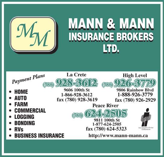 Mann & Mann Insurance Brokers 2014 Ltd (780-624-2505) - Display Ad - 9606 100th St 9806 Rainbow Blvd HOME AUTO fax (780) 928-3619 fax (780) 926-2929 FARM COMMERCIAL (780) LOGGING 9811 100th St BONDING 1-877-624-2505 fax (780) 624-5323 RVs http://www.mann-mann.ca BUSINESS INSURANCE (780)