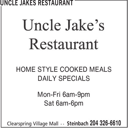 Uncle Jakes Restaurant (204-326-6610) - Display Ad - Mon-Fri 6am-9pm Sat 6am-6pm DAILY SPECIALS HOME STYLE COOKED MEALS