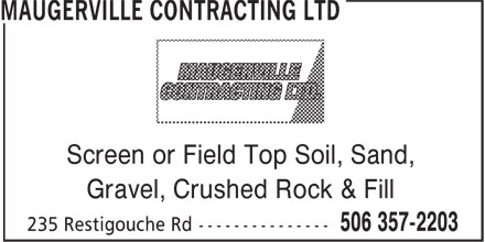 Maugerville Contracting (506-357-2203) - Display Ad - Screen or Field Top Soil, Sand, Gravel, Crushed Rock & Fill Screen or Field Top Soil, Sand, Gravel, Crushed Rock & Fill