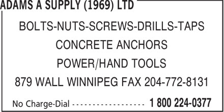 Adams A Supply (1969) Ltd (1-800-224-0377) - Annonce illustrée======= - BOLTS-NUTS-SCREWS-DRILLS-TAPS CONCRETE ANCHORS POWER/HAND TOOLS 879 WALL WINNIPEG FAX 204-772-8131 BOLTS-NUTS-SCREWS-DRILLS-TAPS CONCRETE ANCHORS POWER/HAND TOOLS 879 WALL WINNIPEG FAX 204-772-8131