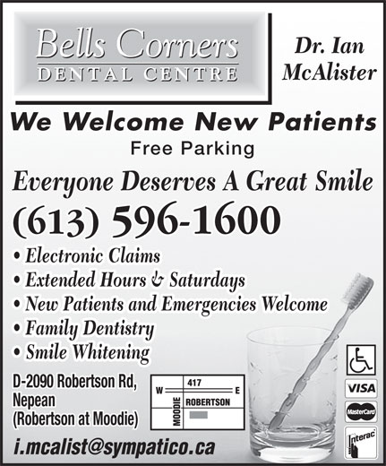 Bells Corners Dental Centre (613-596-1600) - Display Ad - Dr. Ian McAlister We Welcome New Patients Free Parking Everyone Deserves A Great Smile (613) 596-1600 Electronic Claims Extended Hours & Saturdays New Patients and Emergencies Welcome Family Dentistry Smile Whitening D-2090 Robertson Rd, Nepean (Robertson at Moodie)