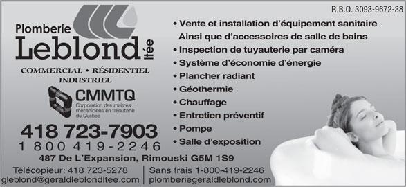 Plomberie Leblond Ltée (418-723-7903) - Annonce illustrée======= - 1 888 505-6229 R.B.Q. 3093-9672-38 Vente et installation d équipement sanitaire Ainsi que d accessoires de salle de bains Inspection de tuyauterie par caméra Système d économie d énergie COMMERCIAL   RÉSIDENTIEL Plancher radiant INDUSTRIEL Géothermie CMMTQ Chauffage Corporation des maîtres mécaniciens en tuyauterie du Québec Entretien préventiftif Pompe 418 723 7903 Salle d exposition 1  8 0 0  4 1 9 - 2 2 4 6 487 De L Expansion, Rimouski G5M 1S9 Sans frais 1-800-419-2246Télécopieur: 418 723-5278g