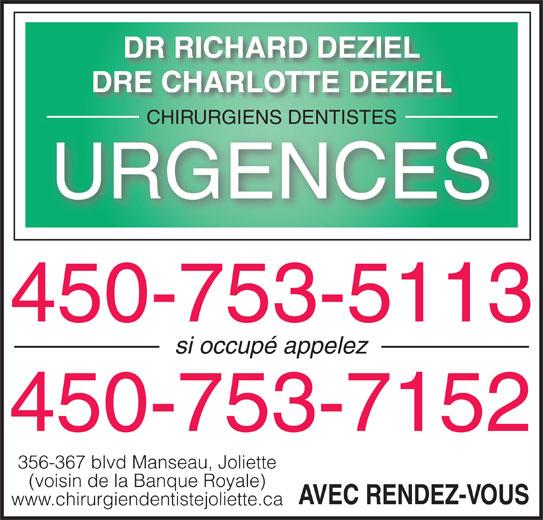 Déziel Richard Dr (450-753-5113) - Annonce illustrée======= - DR RICHARD DEZIEL DRE CHARLOTTE DEZIEL CHIRURGIENS DENTISTESCHIRURGIENS DENTISTES URGENCES 450-753-5113 si occupé appelez 450-753-7152 356-367 blvd Manseau, Joliette (voisin de la Banque Royale) AVEC RENDEZ-VOUS www.chirurgiendentistejoliette.ca