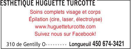 Esthétique Huguette Turcotte (450-674-3421) - Annonce illustrée======= - Soins complets visage et corps Épilation (cire, laser, électrolyse) www.huguetteturcotte.com Suivez nous sur Facebook!