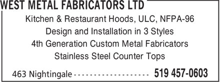 West Metal Fabricators Ltd (519-457-0603) - Display Ad - Kitchen & Restaurant Hoods, ULC, NFPA-96 Design and Installation in 3 Styles 4th Generation Custom Metal Fabricators Stainless Steel Counter Tops
