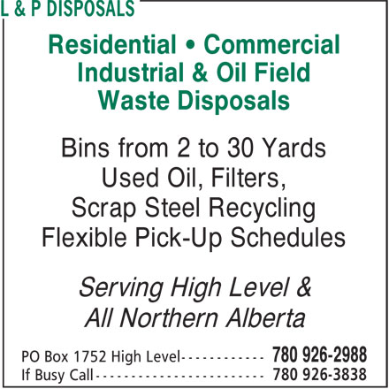 L & P Disposals (780-926-2988) - Annonce illustrée======= - Residential • Commercial Industrial & Oil Field Waste Disposals Bins from 2 to 30 Yards Used Oil, Filters, Scrap Steel Recycling Flexible Pick-Up Schedules Serving High Level & All Northern Alberta