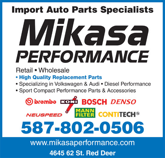 Mikasa Performance (403-348-5858) - Annonce illustrée======= - Import Auto Parts Specialists Retail   Wholesale High Quality Replacement Parts Specializing in Volkswagen & Audi   Diesel Performance Sport Compact Performance Parts & Accessories 587-802-0506 www.mikasaperformance.com 4645 62 St. Red Deer