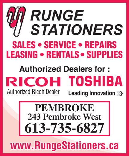 Runge Stationers (613-735-6827) - Display Ad - Authorized Dealers for : Authorized Ricoh Dealer PEMBROKE 243 Pembroke West 613-735-6827 www.RungeStationers.ca LEASING   RENTALS   SUPPLIES SALES   SERVICE   REPAIRS