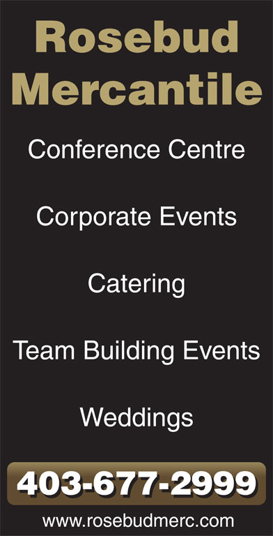 Rosebud Mercantile (403-677-2999) - Display Ad - Rosebud Mercantile Conference Centre Corporate Events Catering Team Building Events Weddings 403-677-2999 www.rosebudmerc.com