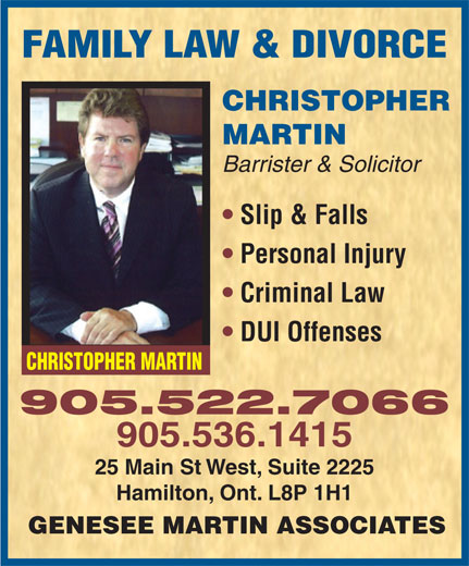 Genesee Martin Associates (905-527-6666) - Annonce illustrée======= - MARTIN Barrister & Solicitor Slip & Falls Personal Injury Criminal Law DUI Offenses CHRISTOPHER MARTIN 905.522.7066 905.536.1415 25 Main St West, Suite 2225 Hamilton, Ont. L8P 1H1 GENESEE MARTIN ASSOCIATES FAMILY LAW & DIVORCE CHRISTOPHER