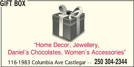 Gift Box (250-304-2344) - Display Ad - GIFT BOX Daniel s Chocolates, Women s Accessories 250 304-2344 Home Decor, Jewellery, 116-1983 Columbia Ave Castlegar --