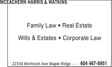 McEachern Harris & Watkins (604-467-6951) - Display Ad - Family Law • Real Estate Wills & Estates • Corporate Law