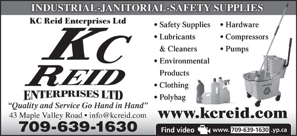 Reid K C Enterprises Ltd (709-639-1630) - Display Ad - INDUSTRIAL-JANITORIAL-SAFETY SUPPLIES KC Reid Enterprises Ltd Safety Supplies Hardware Lubricants Compressors & Cleaners Pumps Environmental Products Clothing Polybag Quality and Service Go Hand in Hand www.kcreid.com 709-639-1630 www. 709-639-1630 .yp.ca
