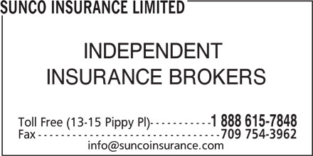 Sunco Insurance Ltd (709-579-7848) - Display Ad - SUNCO INSURANCE LIMITED INDEPENDENT INSURANCE BROKERS Toll Free (13-15 Pippy Pl)----------- 1 888 615-7848 Fax-------------------------------- 709 754-3962