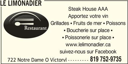 Le Restaurant Limonadier (819-752-9735) - Annonce illustrée======= - LE LIMONADIER Steak House AAA Apportez votre vin Grillades  Fruits de mer  Poissons  Boucherie sur place   Poissonerie sur place  722 Notre Dame O Victorvl --------- www.lelimonadier.ca suivez-nous sur Facebook 819 752-9735