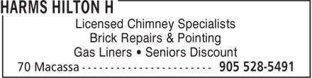 Harms Hilton H (905-528-5491) - Annonce illustrée======= - Gas Liners • Seniors Discount Licensed Chimney Specialists Brick Repairs & Pointing
