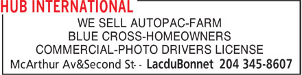 HUB International (204-345-8607) - Display Ad - BLUE CROSS-HOMEOWNERS COMMERCIAL-PHOTO DRIVERS LICENSE WE SELL AUTOPAC-FARM BLUE CROSS-HOMEOWNERS COMMERCIAL-PHOTO DRIVERS LICENSE WE SELL AUTOPAC-FARM