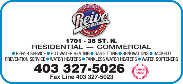 Reive Plumbing & Heating Ltd (403-327-5026) - Display Ad - 403 327-5026 Fax Line 403 327-5023 RESIDENTIAL - COMMERCIAL REPAIR SERVICE   HOT WATER HEATING   GAS FITTING   RENOVATIONS   BACKFLO PREVENTION SERVICE   WATER HEATERS   TANKLESS WATER HEATERS   WATER SOFTENERS Fax Line 403 327-5023 RESIDENTIAL - COMMERCIAL REPAIR SERVICE   HOT WATER HEATING   GAS FITTING   RENOVATIONS   BACKFLO PREVENTION SERVICE   WATER HEATERS   TANKLESS WATER HEATERS   WATER SOFTENERS 403 327-5026