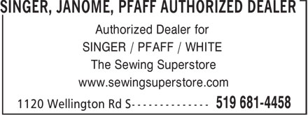 Sewing Superstore (519-681-4458) - Display Ad - SINGER / PFAFF / WHITE Authorized Dealer for The Sewing Superstore www.sewingsuperstore.com