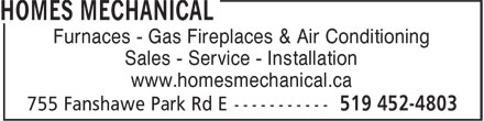 Homes Mechanical (519-452-4803) - Annonce illustrée======= - Furnaces - Gas Fireplaces & Air Conditioning Sales - Service - Installation www.homesmechanical.ca